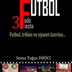 3F; Futbol, Fado, Fiesta | Sema Tuğçe Dikici